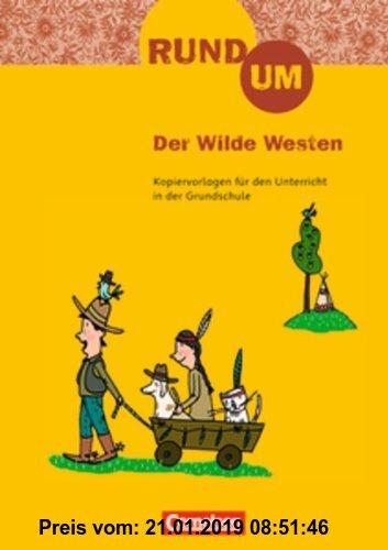 Gebr. - Rund um ... - Grundschule: 3./4. Schuljahr - Rund um Der Wilde Westen: Kopiervorlagen