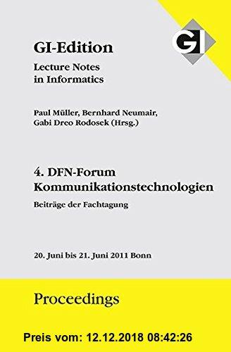 Gebr. - GI Edition Proceedings Band 187 4. DFN-Forum - Kommunikationstechnologien: Beiträge der Fachtagung, 20. Juni bis 21. Juni 2011 Bonn