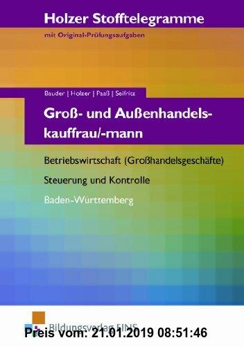 Holzer Stofftelegramme Baden-Württemberg: Holzer Stofftelegramme Groß- und Außenhandelskauffrau/-mann. Aufgabenband - Betriebswirtschaft, Stuerung und Kontrolle. Aufgabenband