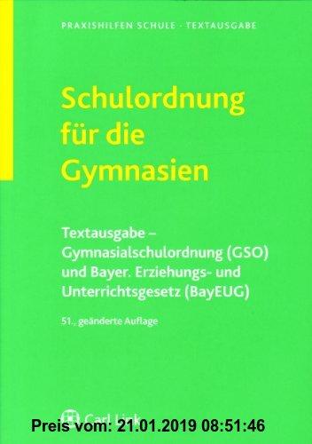 Gebr. - Schulordnung für die Gymnasien: Textausgabe-Gymnasialschulordnung (GSO) und Bayer. Erziehungs- und Unterrichtsgesetz (BayEUG)