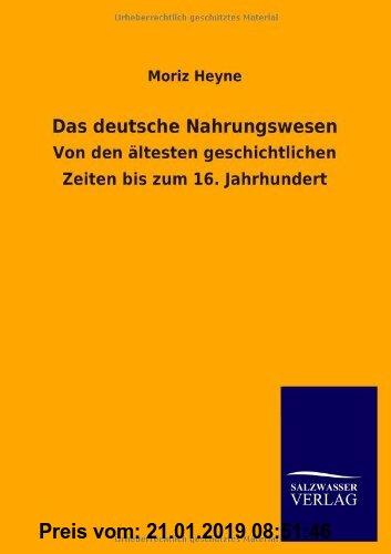 Gebr. - Das deutsche Nahrungswesen: Von den ältesten geschichtlichen Zeiten bis zum 16. Jahrhundert