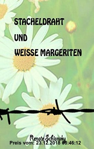 Gebr. - Stacheldraht und weisse Margeriten: 12 Kurzgeschichten