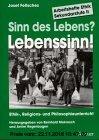 Gebr. - Arbeitshefte Ethik, Sekundarstufe II, Bd.3, Sinn des Lebens? Lebenssinn!