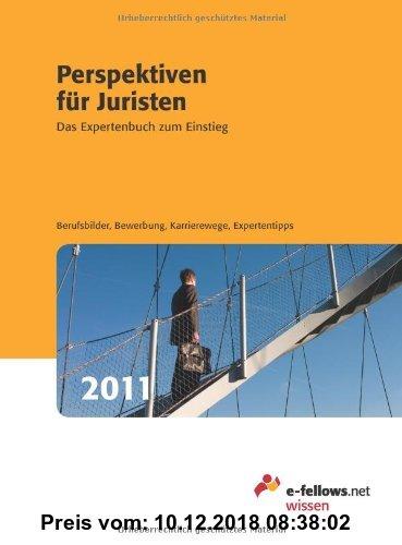 Gebr. - Perspektiven für Juristen 2011: Das Expertenbuch zum Einstieg / Berufsbilder / Bewerbung / Karrierewege / Expertentipps