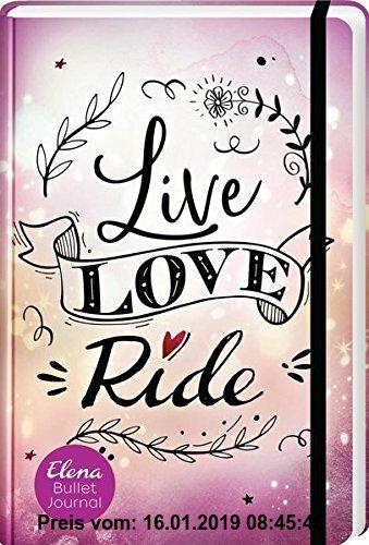 Live, Love, Ride. Elena Bullet Journal | Eintragebuch für Pferdefans (Elena ? Ein Leben für Pferde)