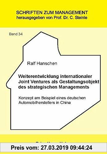 Gebr. - Weiterentwicklung internationaler Joint Ventures als Gestaltungsobjekt des strategischen Managements: Konzept am Beispiel eines deutschen Auto