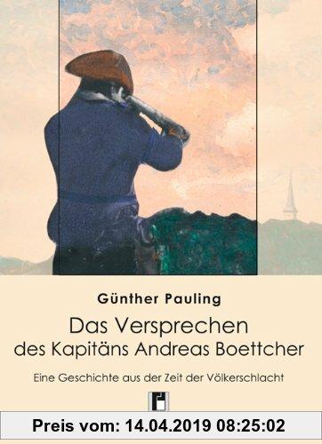 Gebr. - Das Versprechen des Kapitäns Andreas Boettcher: Eine Geschichte aus der Zeit der Völkerschlacht