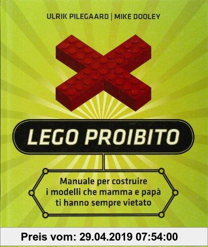 Gebr. - Lego proibito. Manuale per costruire i modelli che mamma e papà ti hanno sempre vietato