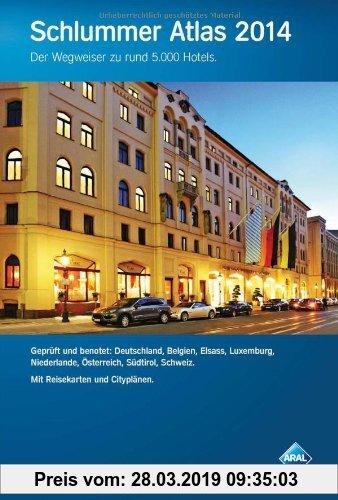 Gebr. - Schlummer Atlas 2014: Ein Wegweiser zu rund 5000 Hotels in Deutschland, Belgien, Elsass, Luxemburg, Niederlande, Österreich, Südtirol und der