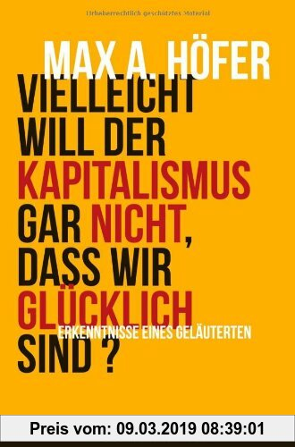 Gebr. - Vielleicht will der Kapitalismus gar nicht, dass wir glücklich sind?: Erkenntnisse eines Geläuterten