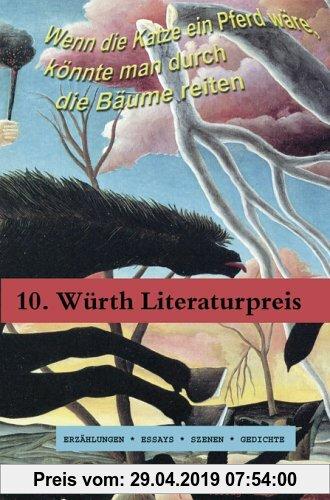 Gebr. - Wenn die Katze ein Pferd wäre, könnte man durch die Bäume reiten: Prosa - Texte zum 10. Würth-Literaturpreis