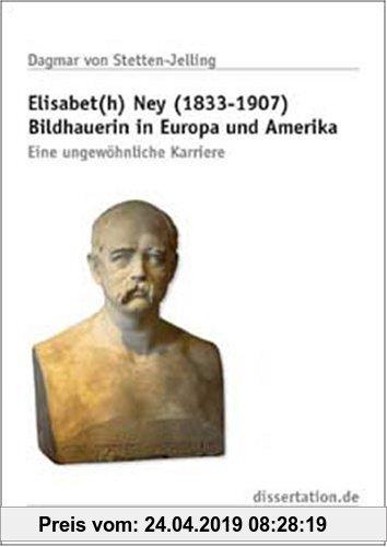 Gebr. - Elisabet(h) Ney (1833-1907) Bildhauerin in Europa und Amerika: Eine ungewöhnliche Karriere