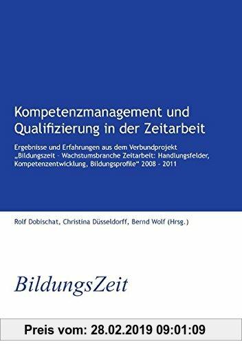 Gebr. - Kompetenzmanagement und Qualifizierung in der Zeitarbeit: Ergebnisse und Erfahrungen aus dem Verbundprojekt Bildungszeit - Wachstumsbranche ..