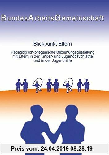Gebr. - Blickpunkt Eltern: Päd.-pfleg. Beziehungsgestaltung mit Eltern in der KJP u. JH