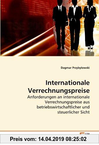 Gebr. - Internationale Verrechnungspreise: Anforderungen an internationale Verrechnungspreise aus betriebswirtschaftlicher und steuerlicher Sicht