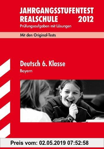 Gebr. - Jahrgangsstufentest Realschule Bayern / Deutsch 6. Klasse 2012: Mit den Original-Tests Jahrgänge 2008-2011 Prüfungsaufgaben mit Lösungen.