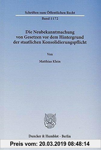 Gebr. - Die Neubekanntmachung von Gesetzen vor dem Hintergrund der staatlichen Konsolidierungspflicht. (Schriften zum Öffentlichen Recht)