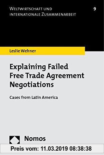 Gebr. - Explaining Failed Free Trade Agreement Negotiations: Cases from Latin America (Weltwirtschaft Und Internationale Zusammenarbeit)