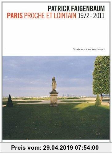 Gebr. - Patrick Faigenbaum : Paris proche et lointain 1972-2011