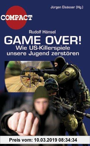 Gebr. - Game Over!: Wie Killerspiele unsere Jugend manipulieren