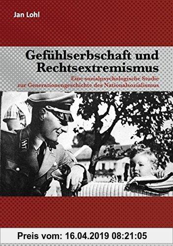 Gebr. - Gefühlserbschaft und Rechtsextremismus: Eine sozialpsychologische Studie zur Generationengeschichte des Nationalsozialismus (Psyche und Gesell