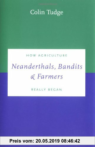 Gebr. - Neanderthals, Bandits and Farmers: How Agriculture Really Began (Darwinism Today)