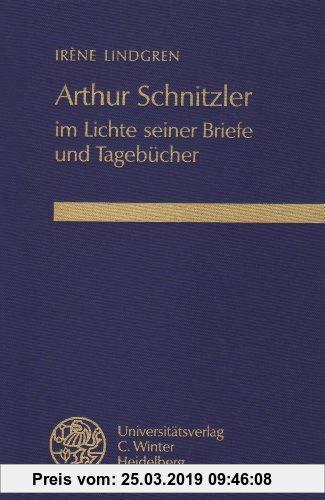 Gebr. - Arthur Schnitzler im Lichte seiner Briefe und Tagebücher (Beiträge zur neueren Literaturgeschichte)