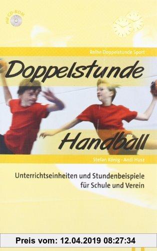 Gebr. - Doppelstunde Handball: Unterrichtseinheiten, Trainingsformen und Stundenbeispiele für Schulen und Verein