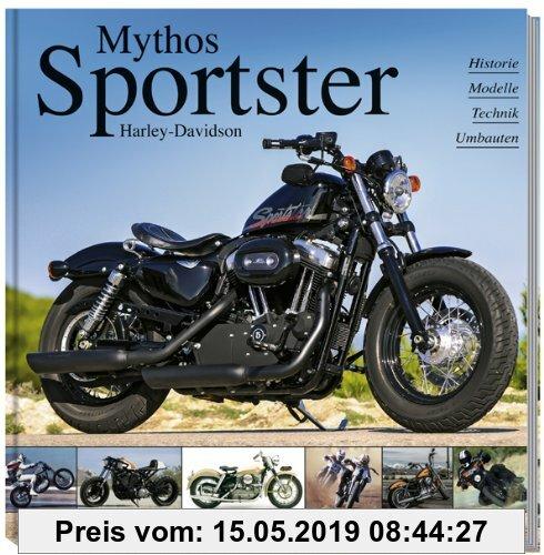 Gebr. - Harley-Davidson - Mythos Sportster: History, Modelle, Technik, Umbauten