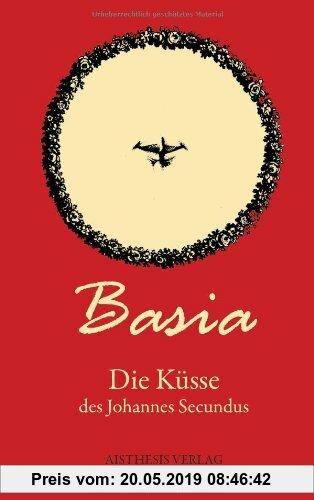 Gebr. - Basia: Die Küsse des Johannes Secundus