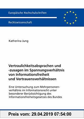 Gebr. - Vertraulichkeitsabsprachen und -zusagen im Spannungsverhältnis von Informationsfreiheit und Vertrauensverhältnissen: Eine Untersuchung zum ...