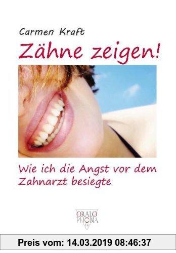 Gebr. - Zähne zeigen!: Wie ich die Angst vor dem Zahnarzt besiegte