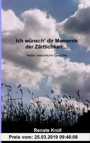 Gebr. - Ich wünsch' dir Momente der Zärtlichkeit .: Heiter besinnliche Gedichte