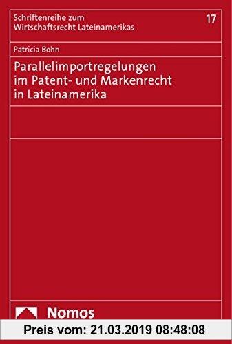 Gebr. - Parallelimportregelungen im Patent- und Markenrecht in Lateinamerika (Schriftenreihe zum Wirtschaftsrecht Lateinamerikas)
