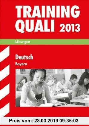Gebr. - Abschluss-Prüfungsaufgaben Hauptschule/Mittelschule Bayern: Lösungen 2012; Training Quali Deutsch