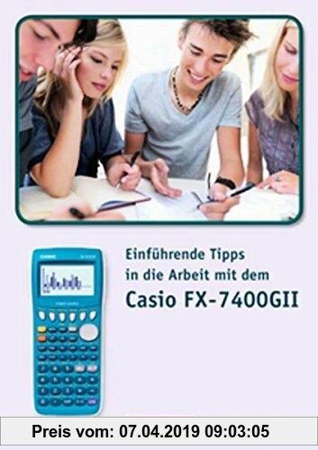 Gebr. - Arbeiten mit Casio-Rechnern: Einführende Tipps in die Arbeit mit dem Casio-FX7400 GII: Materialsammlung