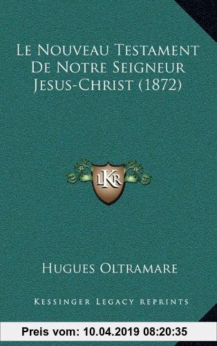 Gebr. - Le Nouveau Testament de Notre Seigneur Jesus-Christ (1872)