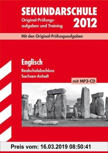 Gebr. - Abschluss-Prüfungsaufgaben Sekundarschule Sachsen-Anhalt: Englisch Realschulabschluss 2012 mit MP3-CD; Mit den Original-Prüfungsaufgaben Jahrg
