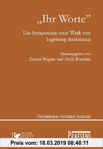 Gebr. - Ihr Worte: Ein Symposium zum Werk von Ingeborg Bachmann aus Anlass ihres 80. Geburtstages