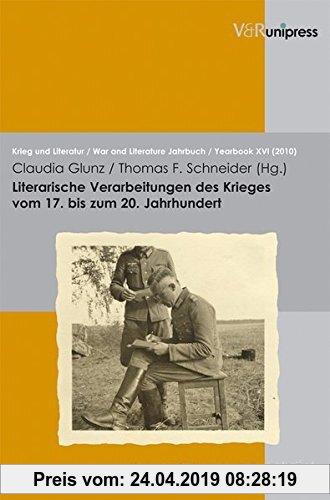 Gebr. - Literarische Verarbeitungen des Krieges vom 17. bis zum 20. Jahrhundert: »eine uber die Masen erbärmliche Zeit« (Krieg Und Literatur / War and