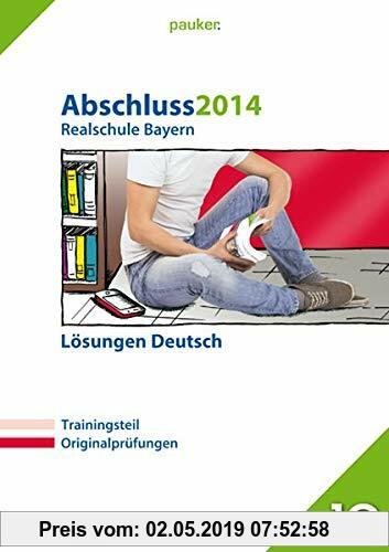 Gebr. - Abschluss 2014 Realschule Bayern Lösungen Deutsch: Lösungen zu Abschluss 2014 Realschule Deutsch, Prüfungsaufgaben + großer Trainingsteil, 5 A