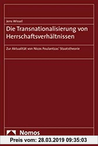 Die Transnationalisierung von Herrschaftsverhältnissen: Zur Aktualität von Nicos Poulantzas' Staatstheorie