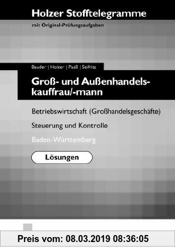 Gebr. - Holzer Stofftelegramme für Groß- und Außenhandelskauffrau/-mann. Lösungen - Betriebswirtschaft (Großhandelsgeschäfte), Steuerung und Kontrolle
