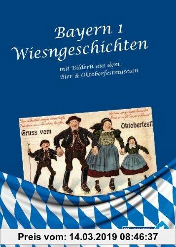 Gebr. - Bayern 1 Wiesngeschichten: mit Bildern aus dem Bier- und Oktoberfestmuseum