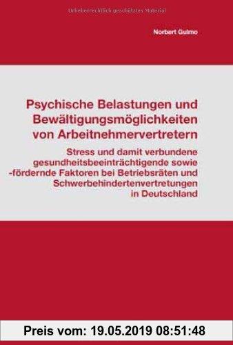 Gebr. - Psychische Belastungen und Bewältigungsmöglichkeiten von Arbeitnehmervertretern: Stress und damit verbundene gesundheitsbeeinträchtigende sowi