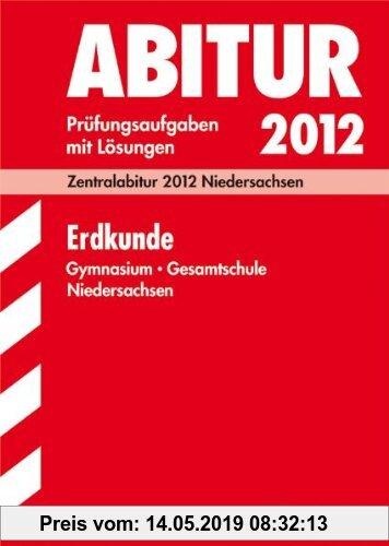 Gebr. - Abitur-Prüfungsaufgaben Gymnasium Niedersachsen: Abitur-Prüfungsaufgaben Gymnasium/Gesamtschule Niedersachsen; Erdkunde 2012; Mit Übungsaufgab