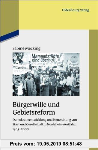 Gebr. - Bürgerwille und Gebietsreform: Demokratieentwicklung und Neuordnung von Staat und Gesellschaft in Nordrhein-Westfalen 1965-2000
