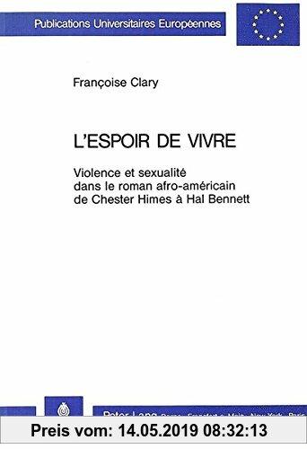 Gebr. - L'espoir de vivre: Violence et sexualité dans le roman afro-américain de Chester Himes à Hal Bennett (Europäische Hochschulschriften / Europea
