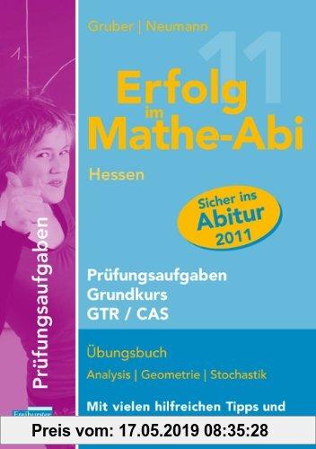 Gebr. - Erfolg im Mathe-Abi 2011 Hessen Prüfungsaufgaben Grundkurs GTR + CAS: Übungsbuch Analysis, Geometrie und Stochastik mit vielen hilfreichen Tip