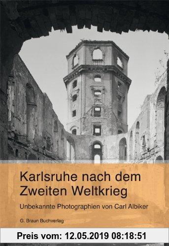 Gebr. - Karlsruhe nach dem Zweiten Weltkrieg: Unbekannte Photographien von Carl Albiker